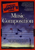 Complete Idiot`s Guide to Music Composition Book